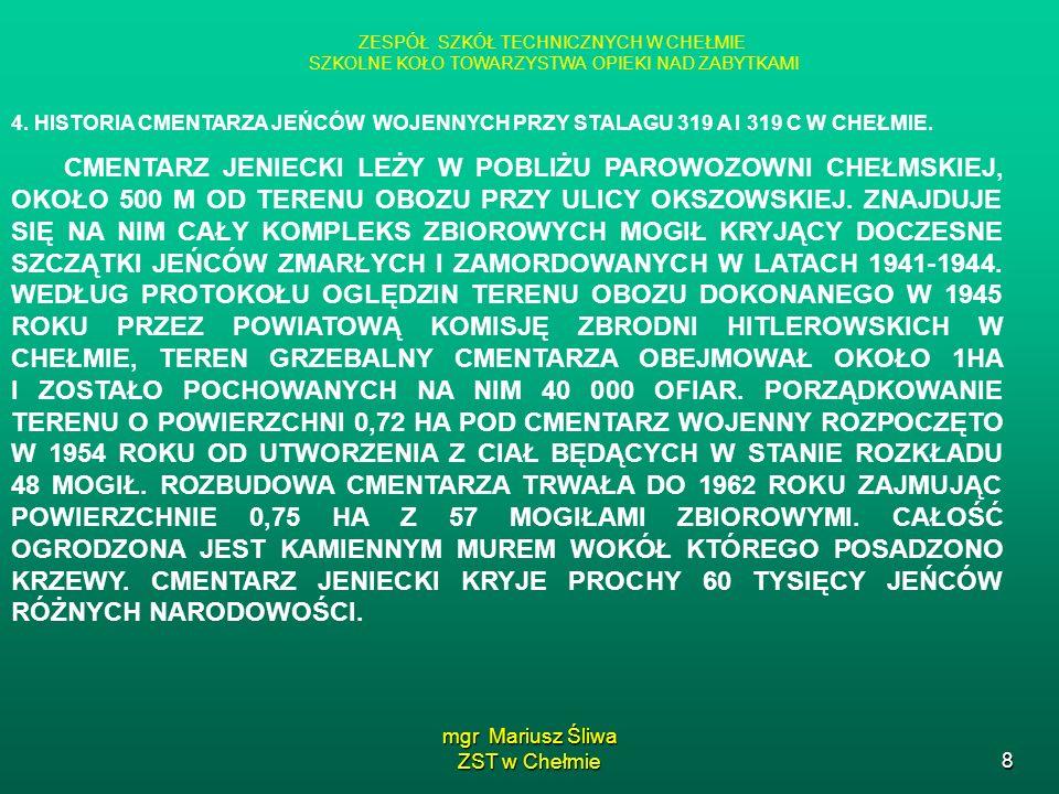 mgr Mariusz Śliwa ZST w Chełmie8 ZESPÓŁ SZKÓŁ TECHNICZNYCH W CHEŁMIE SZKOLNE KOŁO TOWARZYSTWA OPIEKI NAD ZABYTKAMI 4. HISTORIA CMENTARZA JEŃCÓW WOJENN