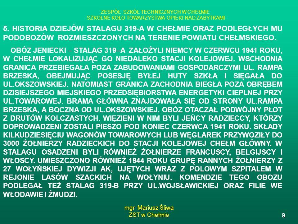 mgr Mariusz Śliwa ZST w Chełmie 9 ZESPÓŁ SZKÓŁ TECHNICZNYCH W CHEŁMIE SZKOLNE KOŁO TOWARZYSTWA OPIEKI NAD ZABYTKAMI 5. HISTORIA DZIEJÓW STALAGU 319-A