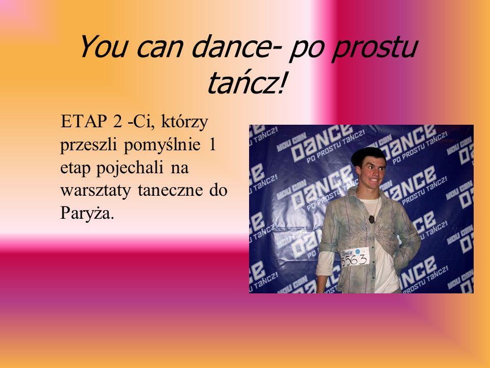 You can dance- po prostu tańcz!...którzy miele trudne zadanie- wybrać najlepszych.