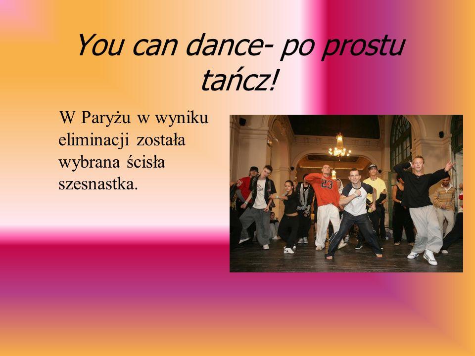 You can dance- po prostu tańcz! ETAP 2 -Ci, którzy przeszli pomyślnie 1 etap pojechali na warsztaty taneczne do Paryża.