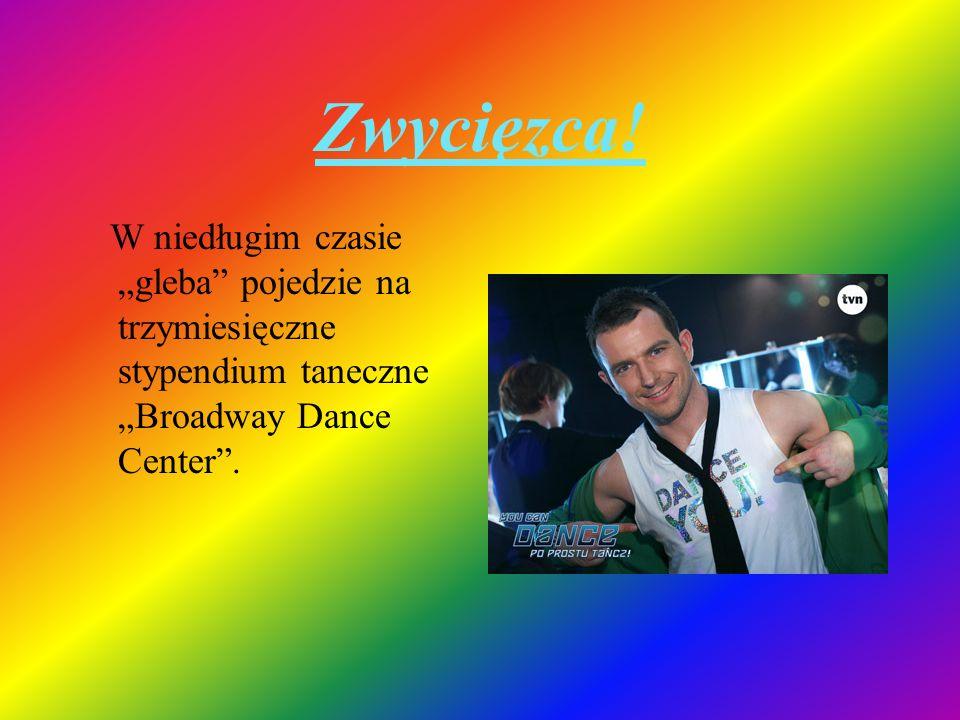 Zwycięzca! Zwycięzcą pierwszej polskiej edycji You can dance został Maciej Florek gleba- silna osobowość, bezpośredni, bardzo komunikatywny chłopak. P