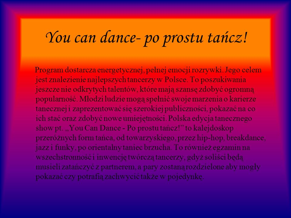 You can dance- po prostu tańcz! Program So You Think You Can Dance (nazwa amerykańskiej edycji programu) podbił serca publiczności na całym świecie. P
