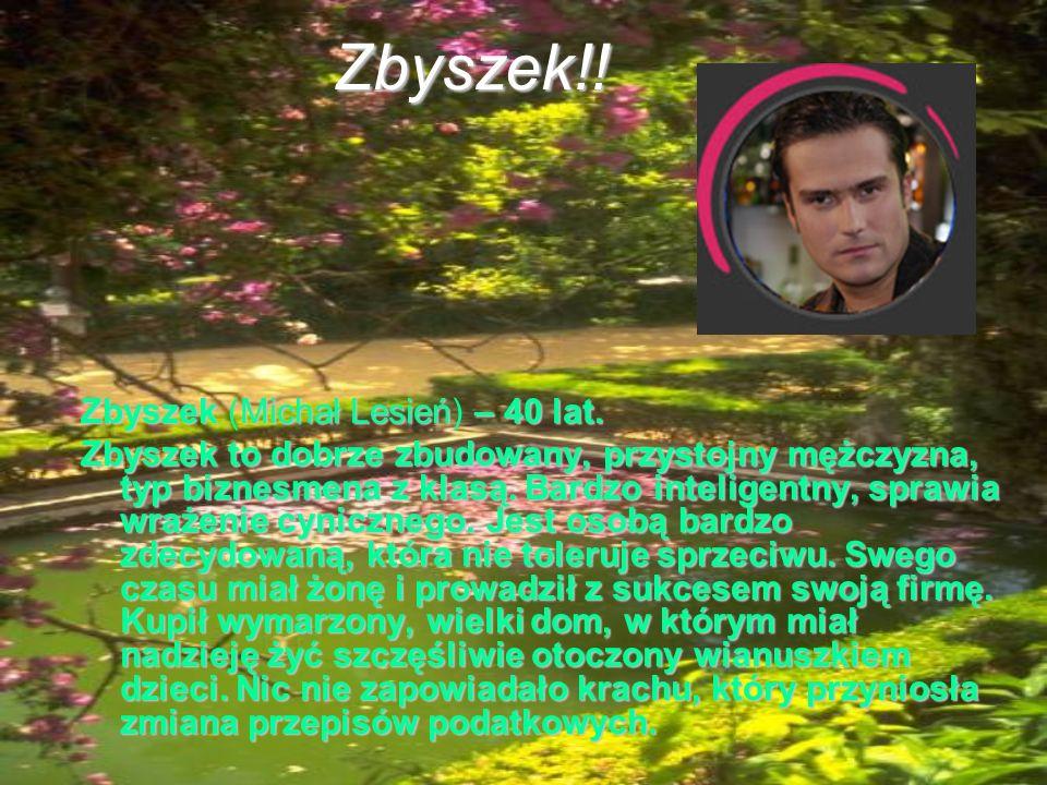 Zbyszek!! ZbyszekMichał Lesień– 40 lat. Zbyszek (Michał Lesień) – 40 lat. Zbyszek to dobrze zbudowany, przystojny mężczyzna, typ biznesmena z klasą. B