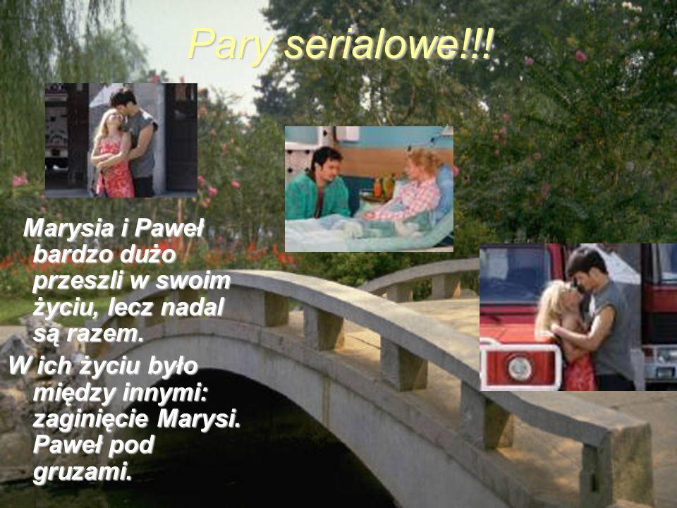 Pary serialowe!!! Marysia i Paweł bardzo dużo przeszli w swoim życiu, lecz nadal są razem. Marysia i Paweł bardzo dużo przeszli w swoim życiu, lecz na