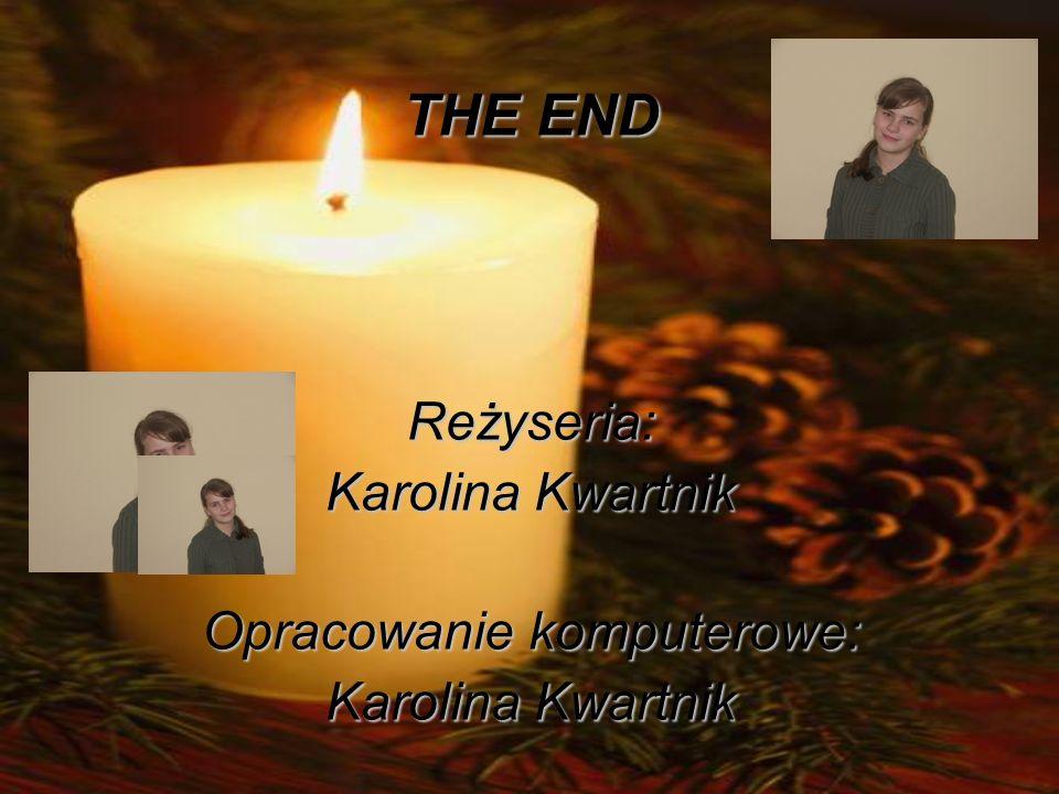 THE END Reżyseria: Karolina Kwartnik Opracowanie komputerowe: Karolina Kwartnik