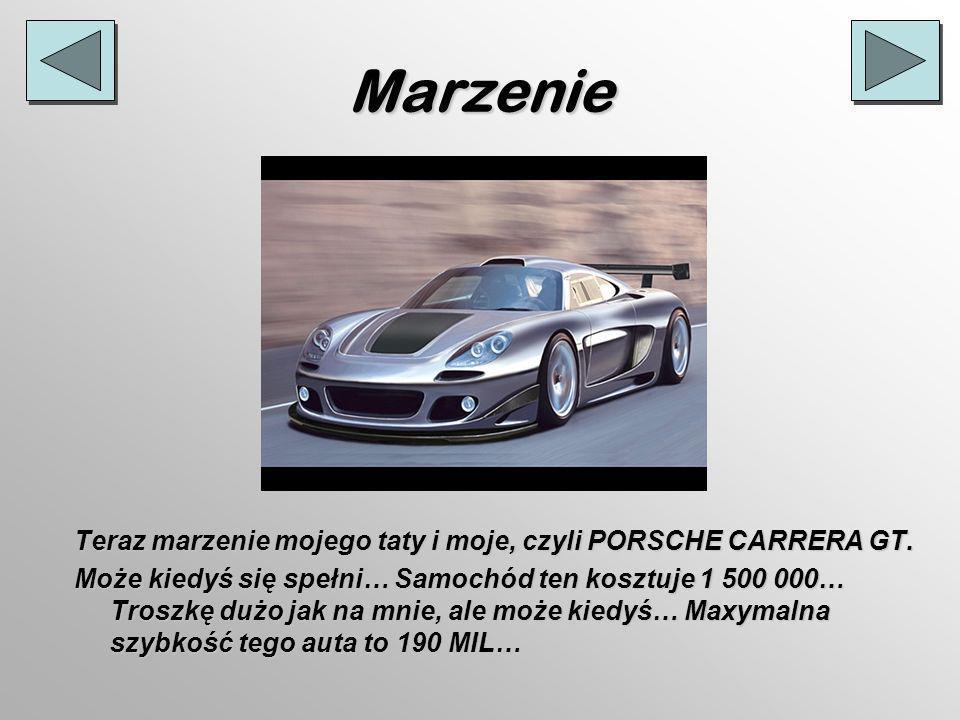 Marzenie Teraz marzenie mojego taty i moje, czyli PORSCHE CARRERA GT.