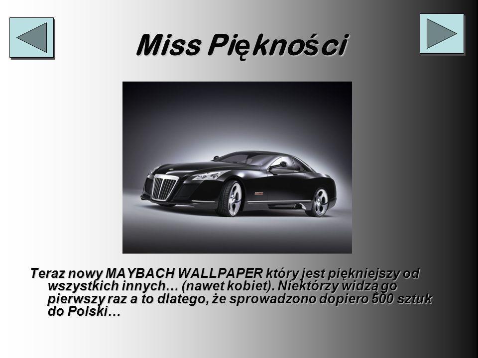 Miss Pi ę kno ś ci Teraz nowy MAYBACH WALLPAPER który jest piękniejszy od wszystkich innych… (nawet kobiet).