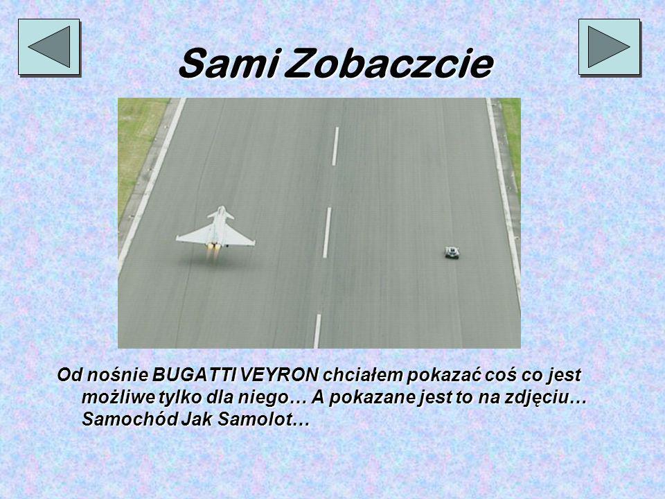 Sami Zobaczcie Od nośnie BUGATTI VEYRON chciałem pokazać coś co jest możliwe tylko dla niego… A pokazane jest to na zdjęciu… Samochód Jak Samolot…