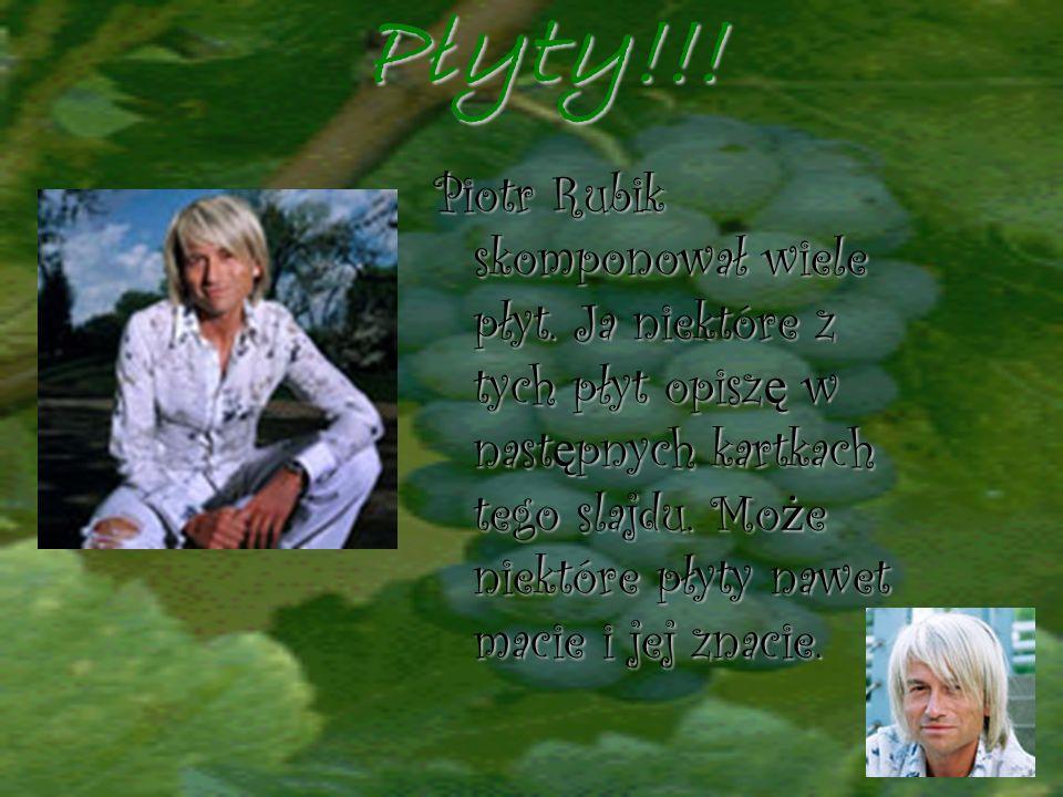 Płyty!!! Piotr Rubik skomponował wiele płyt. Ja niektóre z tych płyt opisz ę w nast ę pnych kartkach tego slajdu. Mo ż e niektóre płyty nawet macie i