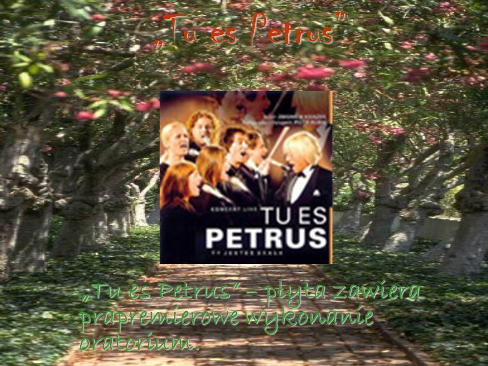 Tu es Petrus Tu es Petrus – płyta zawiera prapremierowe wykonanie oratorium. Tu es Petrus – płyta zawiera prapremierowe wykonanie oratorium.