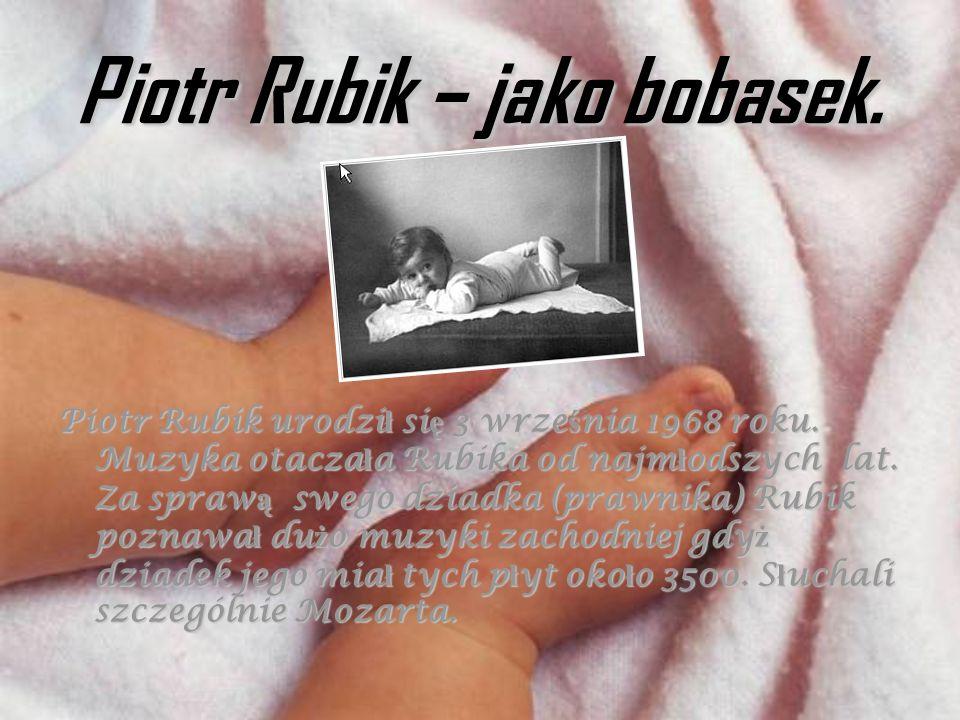 Piotr Rubik – jako bobasek. Piotr Rubik urodzi ł si ę 3 wrze ś nia 1968 roku. Muzyka otacza ł a Rubika od najm ł odszych lat. Za spraw ą swego dziadka