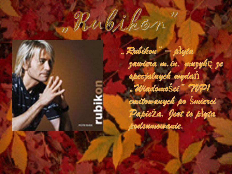 Rubikon Rubikon – płyta zawiera m.in. muzykę ze specjalnych wydań Wiadomości TVP1 emitowanych po śmierci Papieża. Jest to płyta podsumowanie.