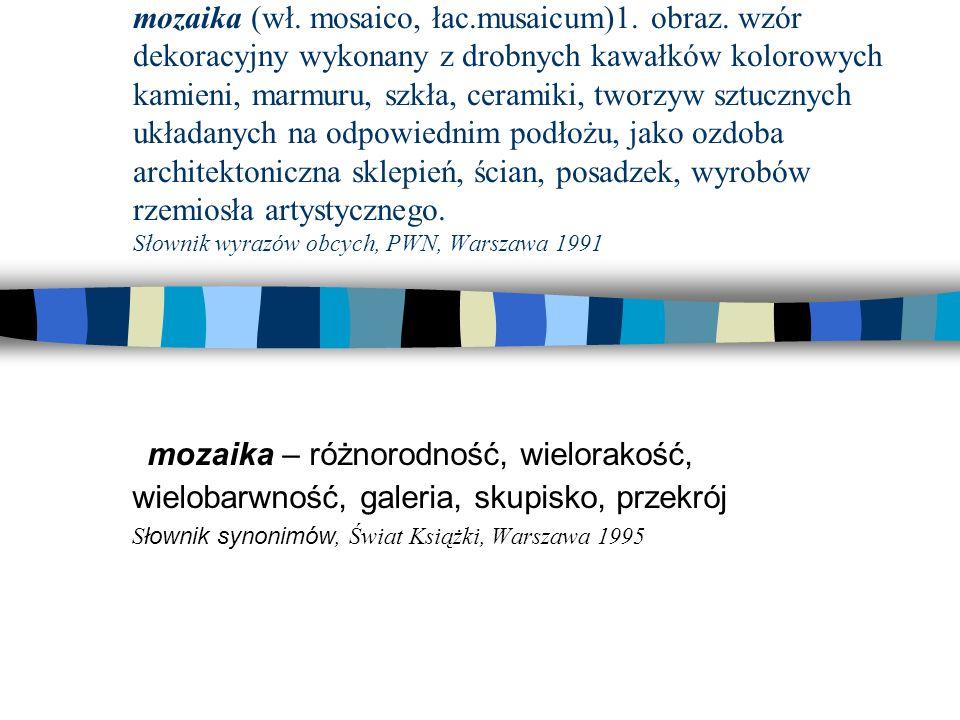 mozaika (wł. mosaico, łac.musaicum)1. obraz. wzór dekoracyjny wykonany z drobnych kawałków kolorowych kamieni, marmuru, szkła, ceramiki, tworzyw sztuc