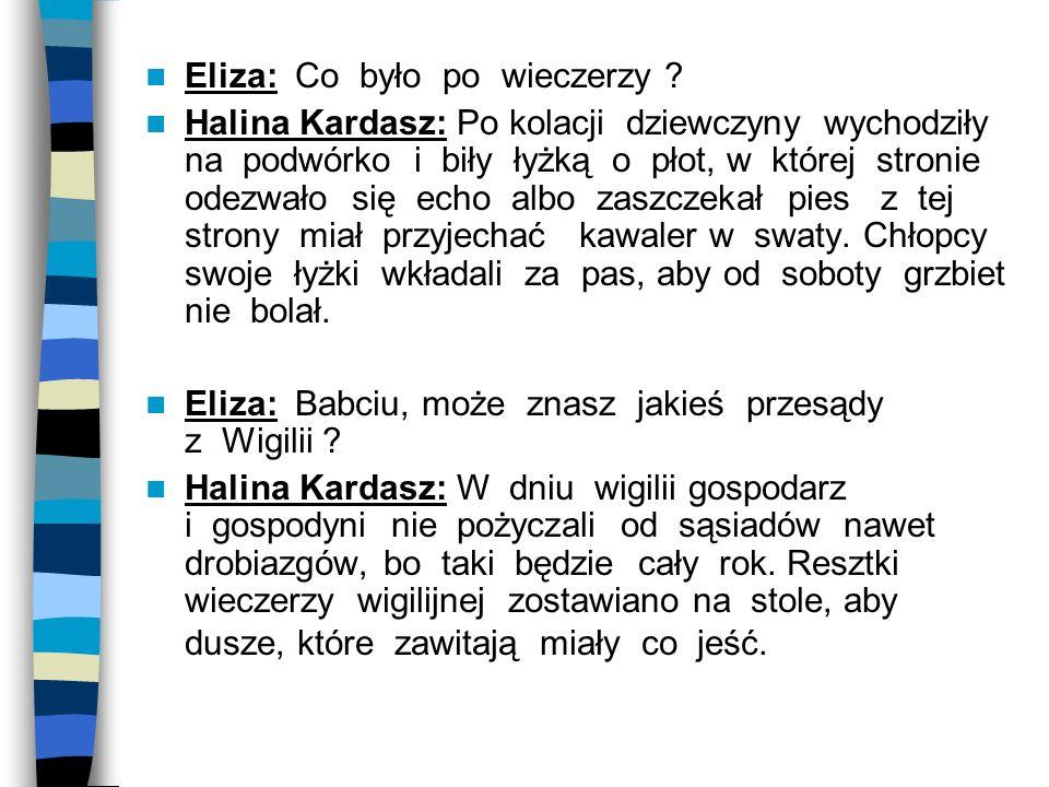 Eliza: Co było po wieczerzy ? Halina Kardasz: Po kolacji dziewczyny wychodziły na podwórko i biły łyżką o płot, w której stronie odezwało się echo alb