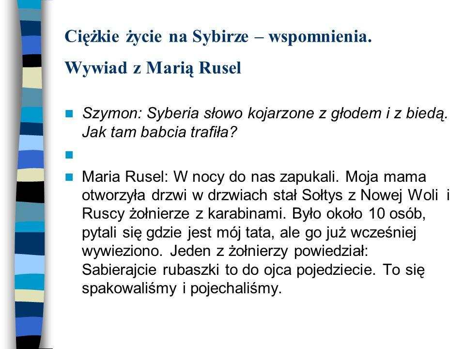 Ciężkie życie na Sybirze – wspomnienia. Wywiad z Marią Rusel Szymon: Syberia słowo kojarzone z głodem i z biedą. Jak tam babcia trafiła? Maria Rusel: