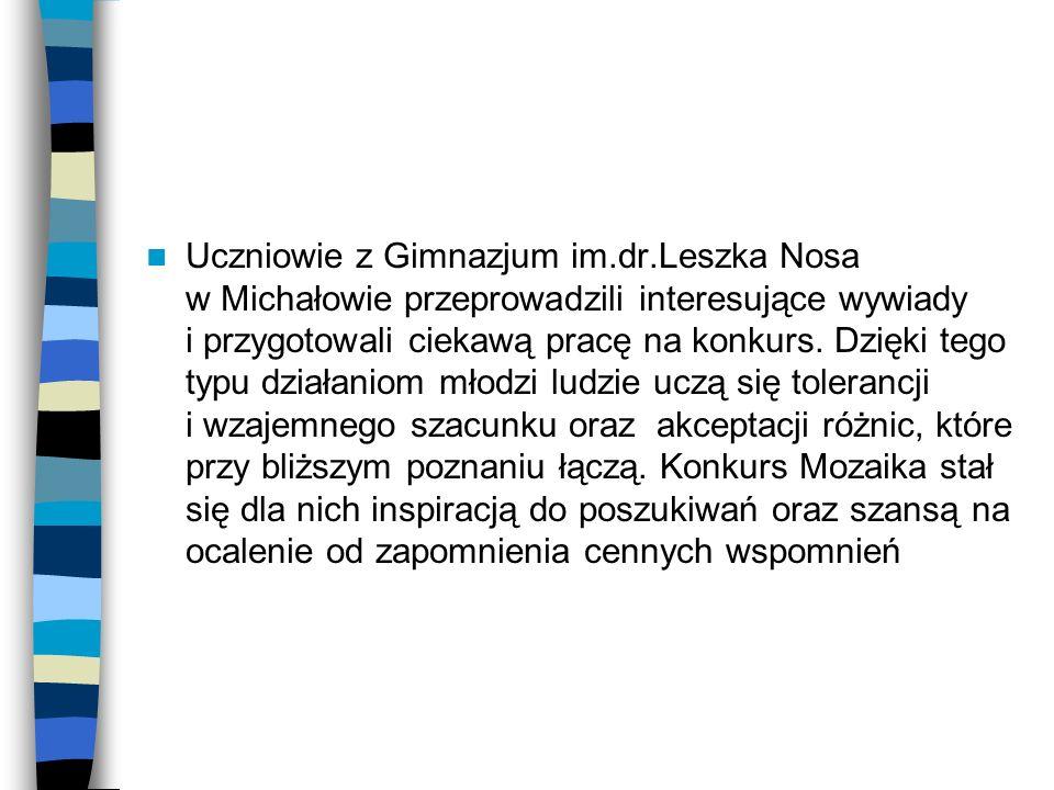 Uczniowie z Gimnazjum im.dr.Leszka Nosa w Michałowie przeprowadzili interesujące wywiady i przygotowali ciekawą pracę na konkurs. Dzięki tego typu dzi