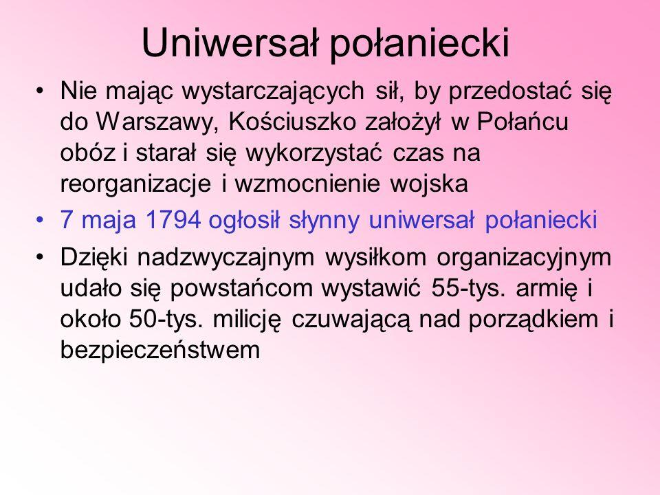 Uniwersał połaniecki Nie mając wystarczających sił, by przedostać się do Warszawy, Kościuszko założył w Połańcu obóz i starał się wykorzystać czas na