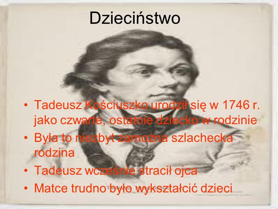 Dzieciństwo Tadeusz Kościuszko urodził się w 1746 r. jako czwarte, ostatnie dziecko w rodzinie Była to niezbyt zamożna szlachecka rodzina Tadeusz wcze