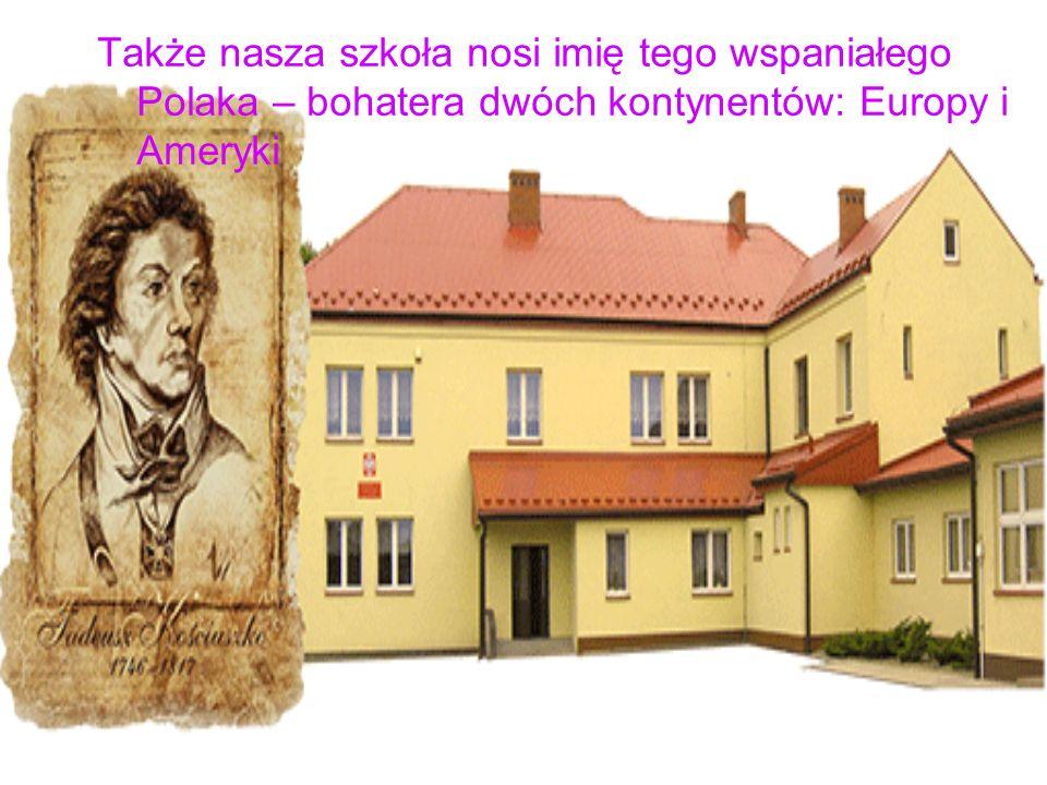 Także nasza szkoła nosi imię tego wspaniałego Polaka – bohatera dwóch kontynentów: Europy i Ameryki