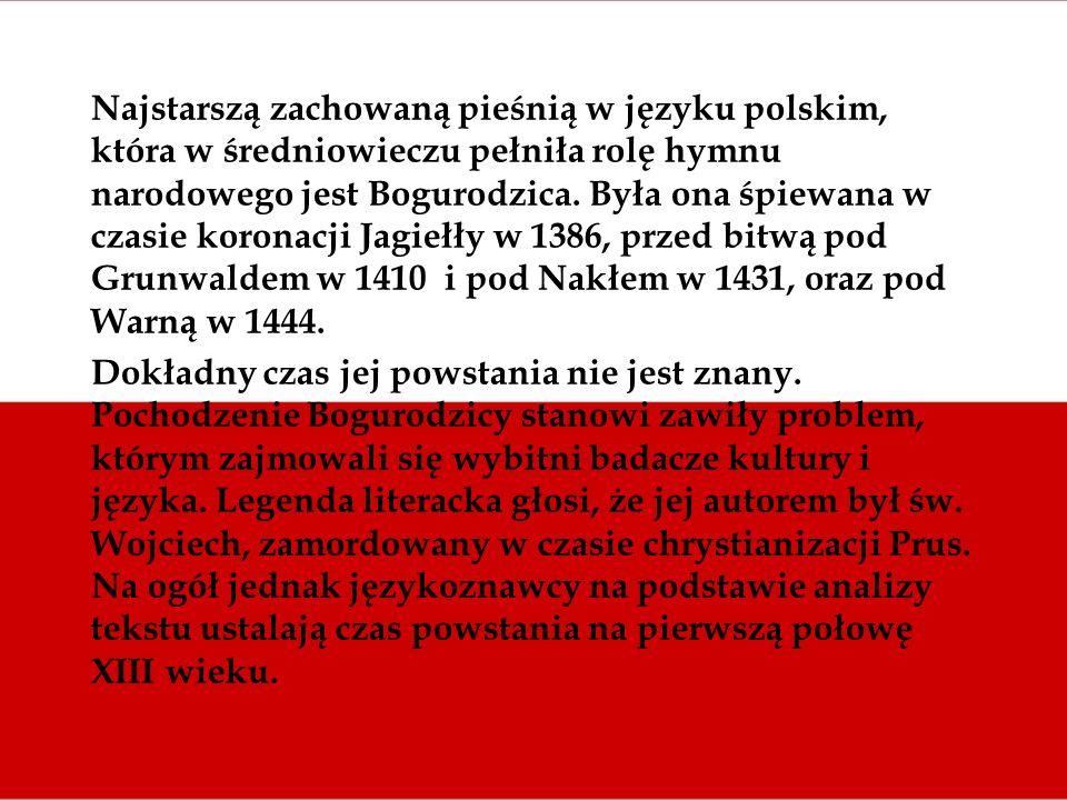 Najstarszą zachowaną pieśnią w języku polskim, która w średniowieczu pełniła rolę hymnu narodowego jest Bogurodzica. Była ona śpiewana w czasie korona