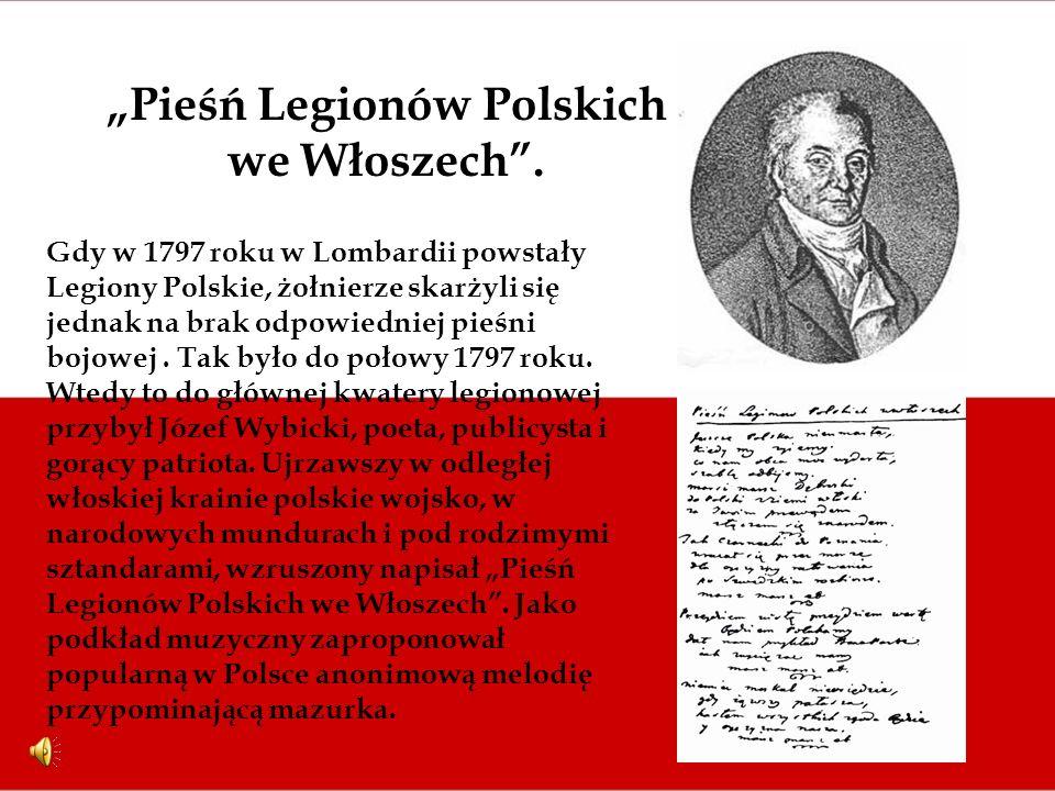 Pieśń Legionów Polskich we Włoszech. Gdy w 1797 roku w Lombardii powstały Legiony Polskie, żołnierze skarżyli się jednak na brak odpowiedniej pieśni b