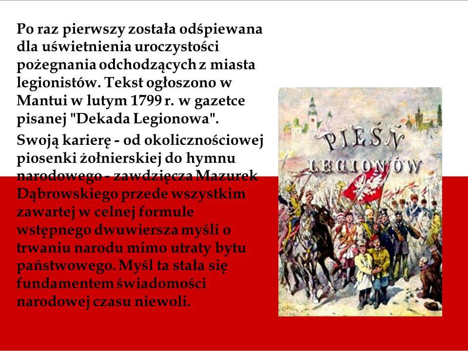 Po raz pierwszy została odśpiewana dla uświetnienia uroczystości pożegnania odchodzących z miasta legionistów. Tekst ogłoszono w Mantui w lutym 1799 r