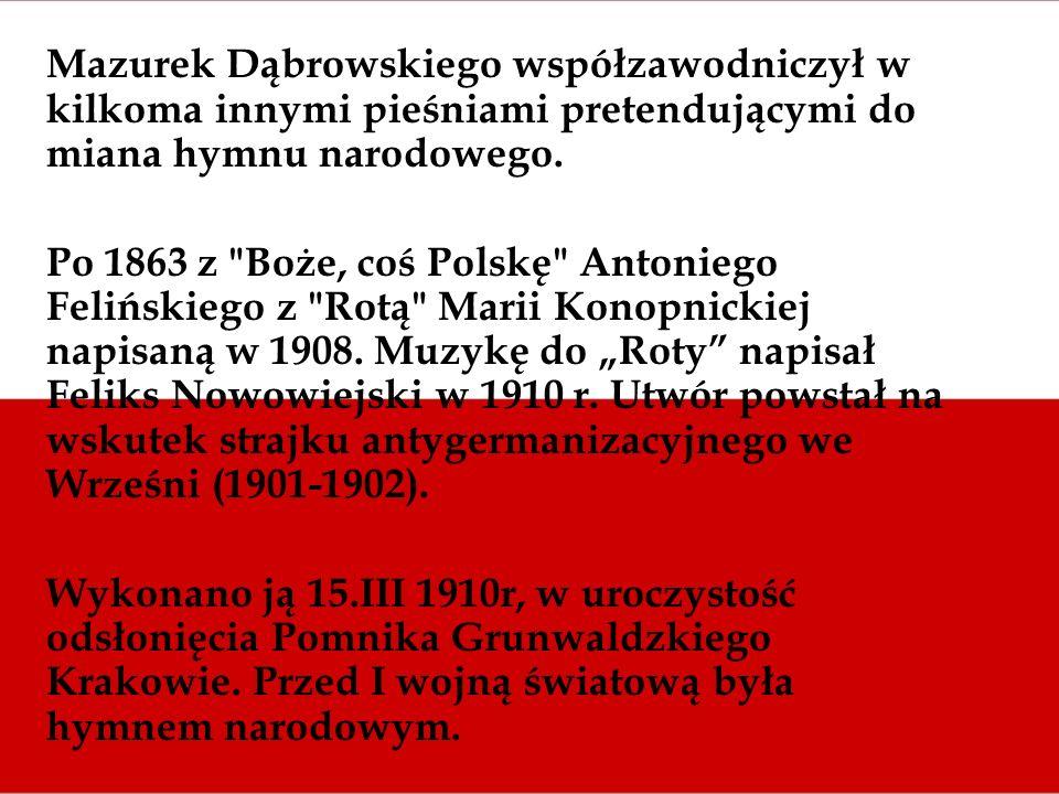 Mazurek Dąbrowskiego współzawodniczył w kilkoma innymi pieśniami pretendującymi do miana hymnu narodowego. Po 1863 z