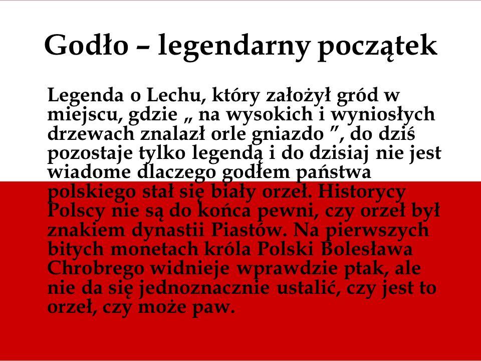 Godło – legendarny początek Legenda o Lechu, który założył gród w miejscu, gdzie na wysokich i wyniosłych drzewach znalazł orle gniazdo, do dziś pozos