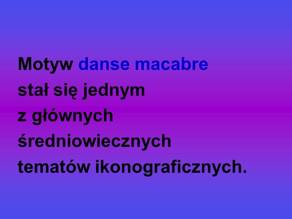 Danse macabre Był na początku widowiskiem prezentowanym w kościołach i na cmentarzach.