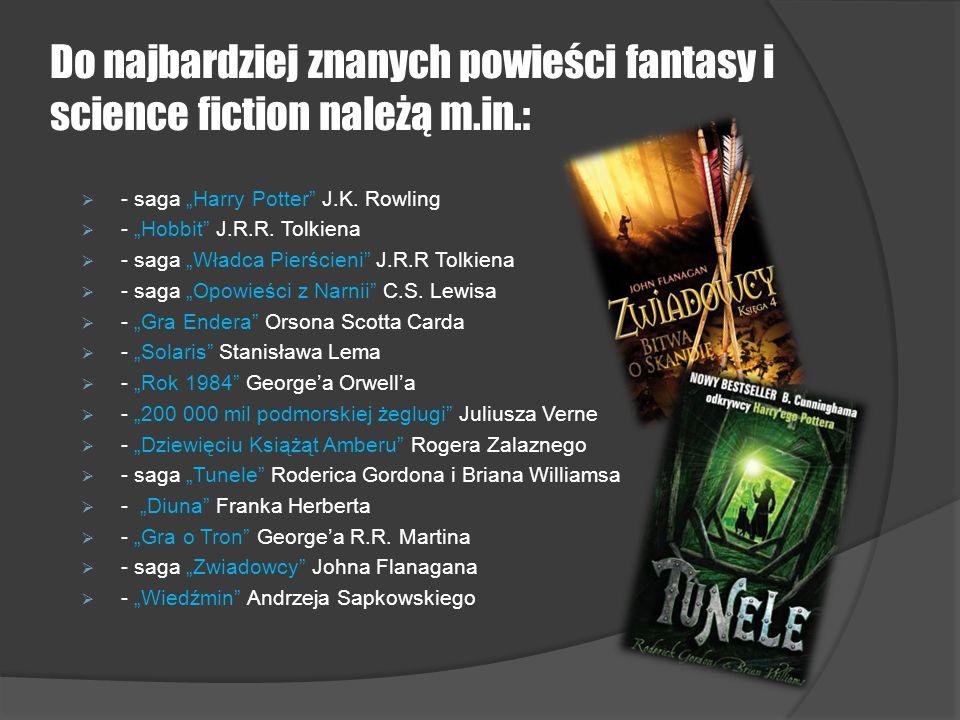 Do najbardziej znanych powieści fantasy i science fiction należą m.in.: - saga Harry Potter J.K. Rowling - Hobbit J.R.R. Tolkiena - saga Władca Pierśc