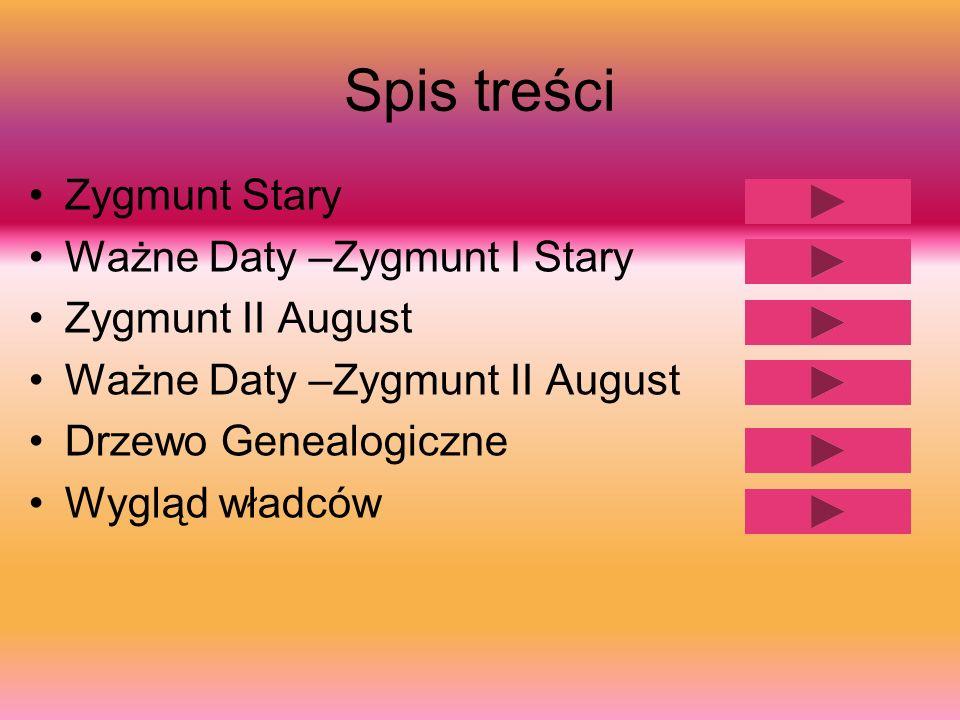 Spis treści Zygmunt Stary Ważne Daty –Zygmunt I Stary Zygmunt II August Ważne Daty –Zygmunt II August Drzewo Genealogiczne Wygląd władców