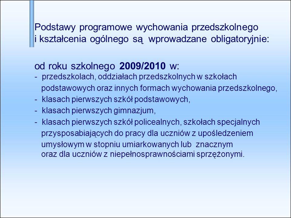 Podstawy programowe wychowania przedszkolnego i kształcenia ogólnego są wprowadzane obligatoryjnie: od roku szkolnego 2009/2010 w: - przedszkolach, od