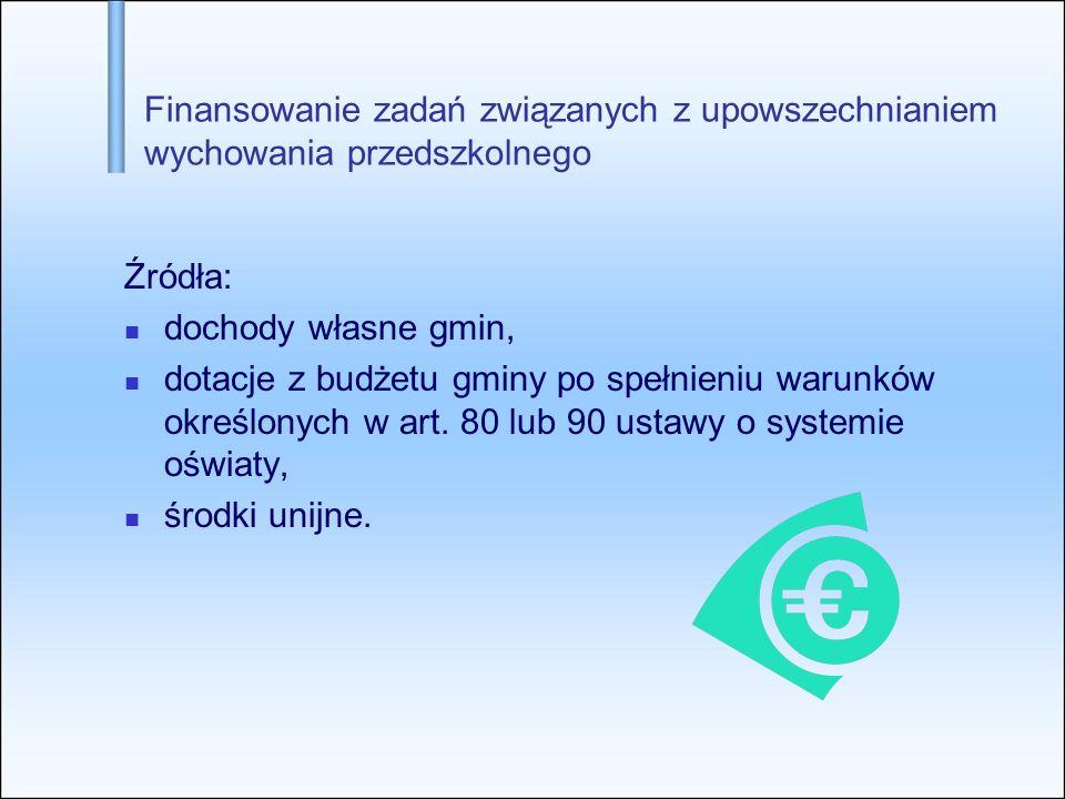 Finansowanie zadań związanych z upowszechnianiem wychowania przedszkolnego Źródła: dochody własne gmin, dotacje z budżetu gminy po spełnieniu warunków