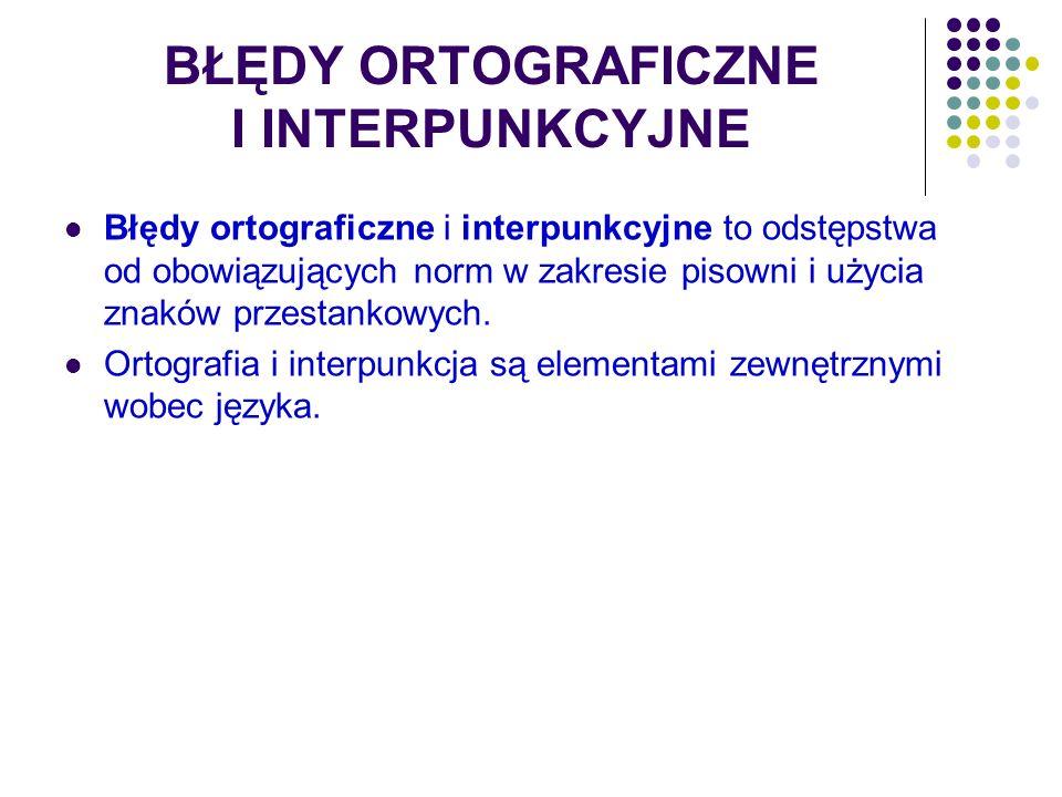 BŁĘDY ORTOGRAFICZNE I INTERPUNKCYJNE Błędy ortograficzne i interpunkcyjne to odstępstwa od obowiązujących norm w zakresie pisowni i użycia znaków prze