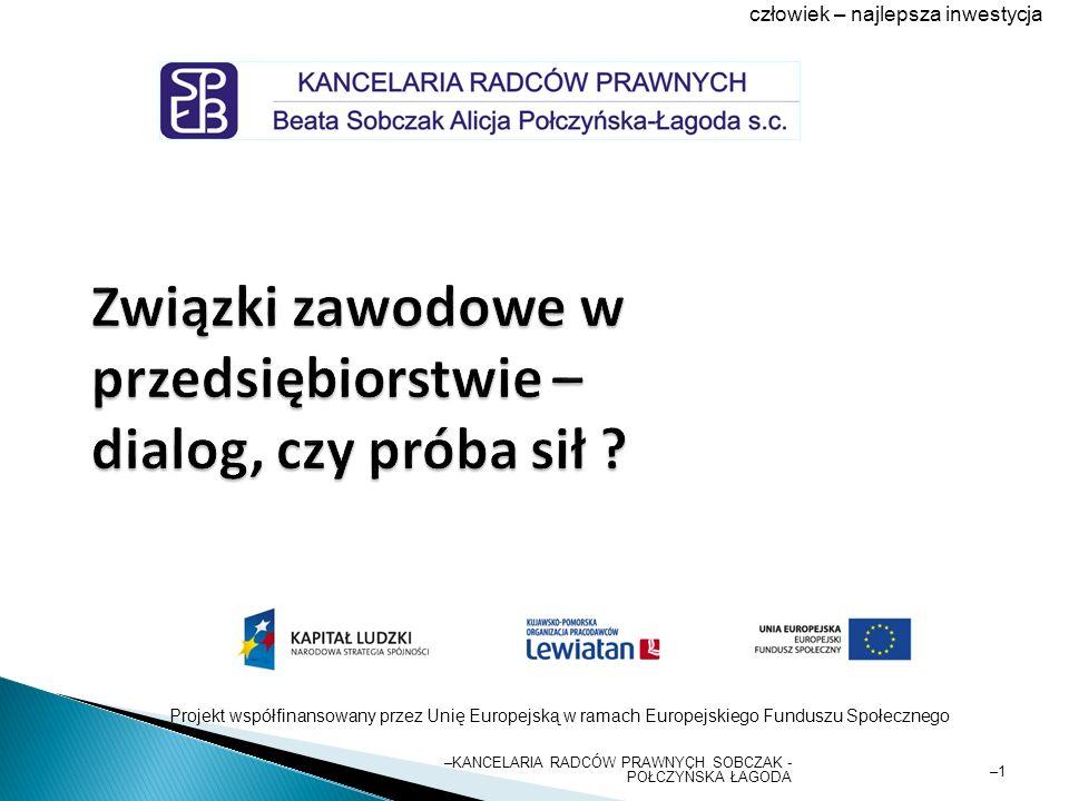 –KANCELARIA RADCÓW PRAWNYCH SOBCZAK - POŁCZYŃSKA ŁAGODA –1–1 człowiek – najlepsza inwestycja Projekt współfinansowany przez Unię Europejską w ramach Europejskiego Funduszu Społecznego