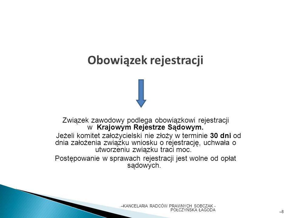 –8–8 Obowiązek rejestracji Związek zawodowy podlega obowiązkowi rejestracji w Krajowym Rejestrze Sądowym.