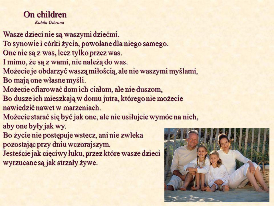 On children Kahila Gibrana Kahila Gibrana Wasze dzieci nie są waszymi dziećmi. To synowie i córki życia, powołane dla niego samego. One nie są z was,