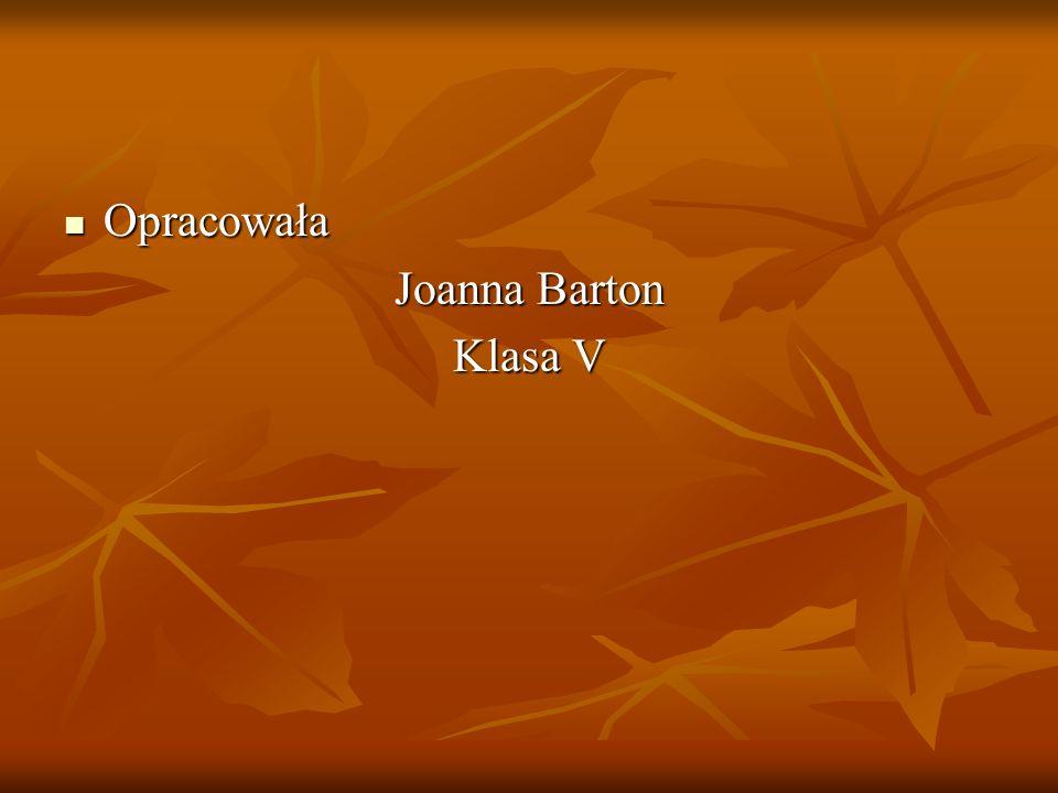Opracowała Opracowała Joanna Barton Klasa V