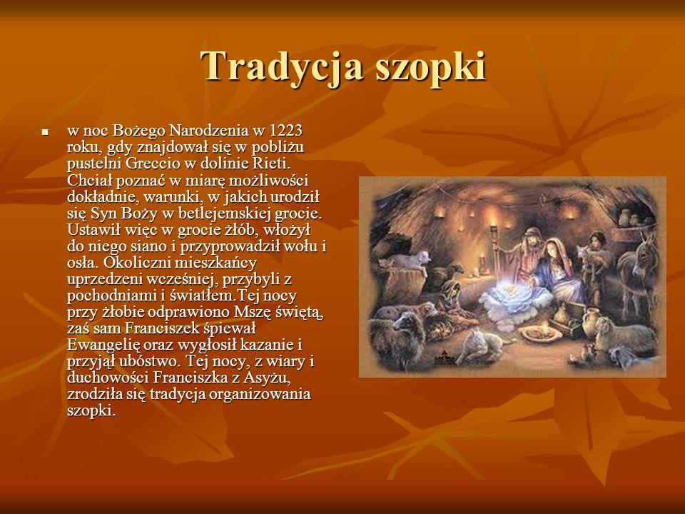 Tradycja szopki w noc Bożego Narodzenia w 1223 roku, gdy znajdował się w pobliżu pustelni Greccio w dolinie Rieti. Chciał poznać w miarę możliwości do