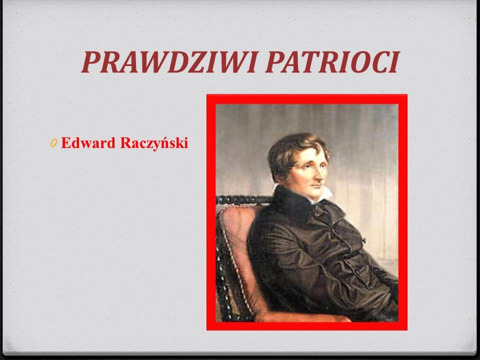 PRAWDZIWI PATRIOCI 0 Edward Raczyński
