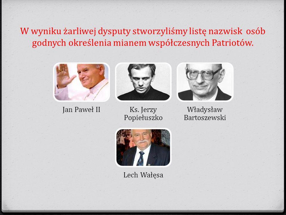 W wyniku żarliwej dysputy stworzyliśmy listę nazwisk osób godnych określenia mianem współczesnych Patriotów.
