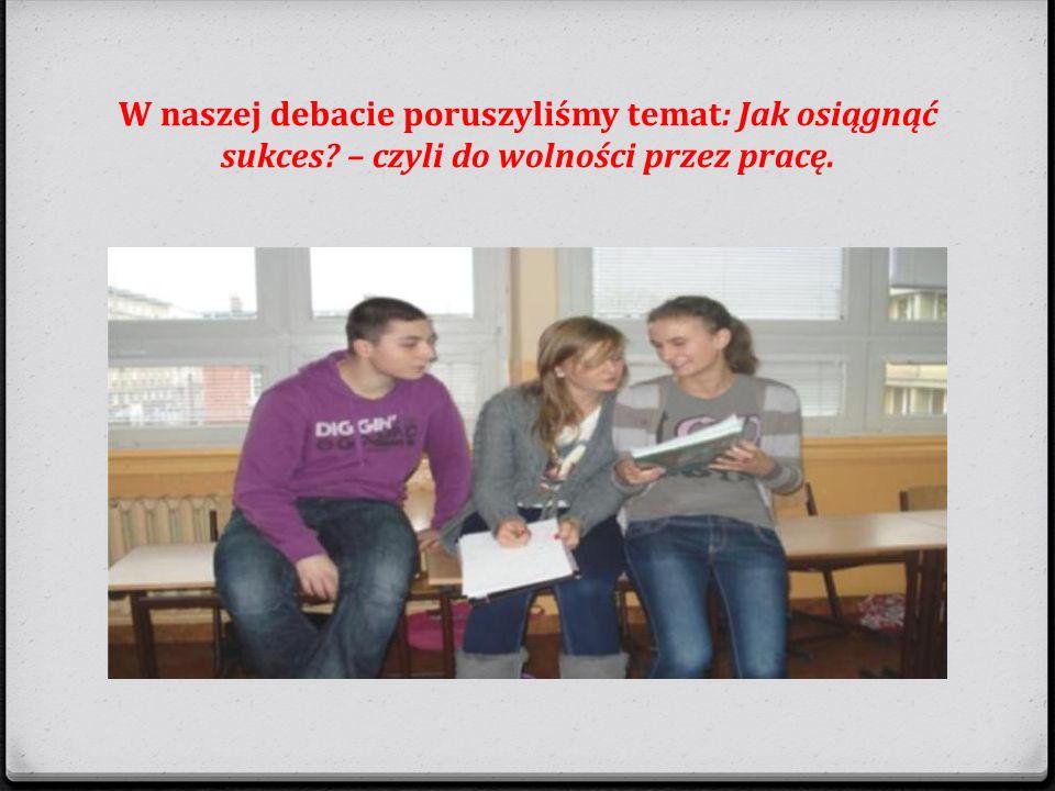 W naszej debacie poruszyliśmy temat: Jak osiągnąć sukces? – czyli do wolności przez pracę.