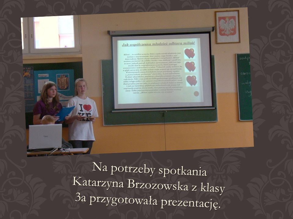 Na potrzeby spotkania Katarzyna Brzozowska z klasy 3a przygotowała prezentację.