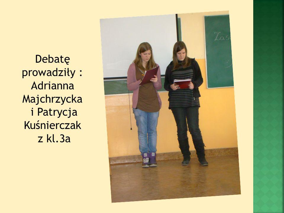 Debatę prowadziły : Adrianna Majchrzycka i Patrycja Kuśnierczak z kl.3a