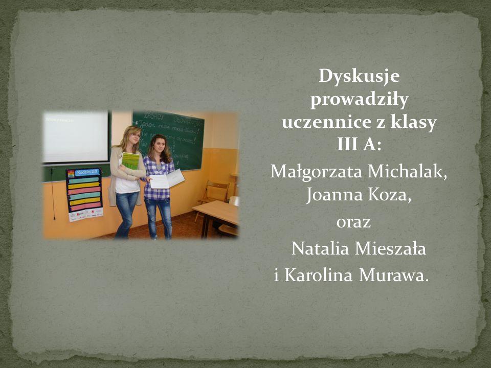 Dyskusje prowadziły uczennice z klasy III A: Małgorzata Michalak, Joanna Koza, oraz Natalia Mieszała i Karolina Murawa.