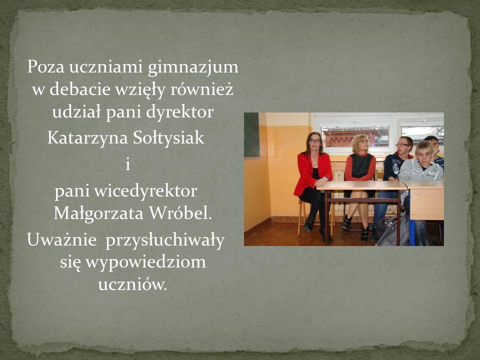 Poza uczniami gimnazjum w debacie wzięły również udział pani dyrektor Katarzyna Sołtysiak i pani wicedyrektor Małgorzata Wróbel.