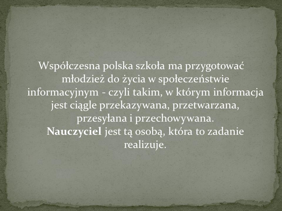 Współczesna polska szkoła ma przygotować młodzież do życia w społeczeństwie informacyjnym - czyli takim, w którym informacja jest ciągle przekazywana, przetwarzana, przesyłana i przechowywana.