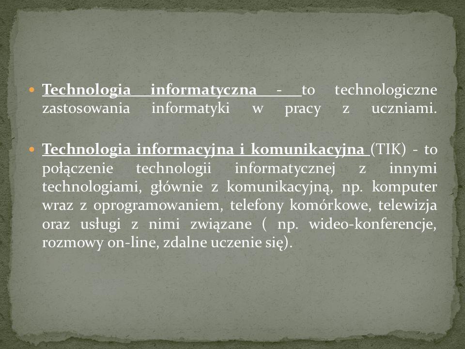 Technologia informatyczna - to technologiczne zastosowania informatyki w pracy z uczniami.