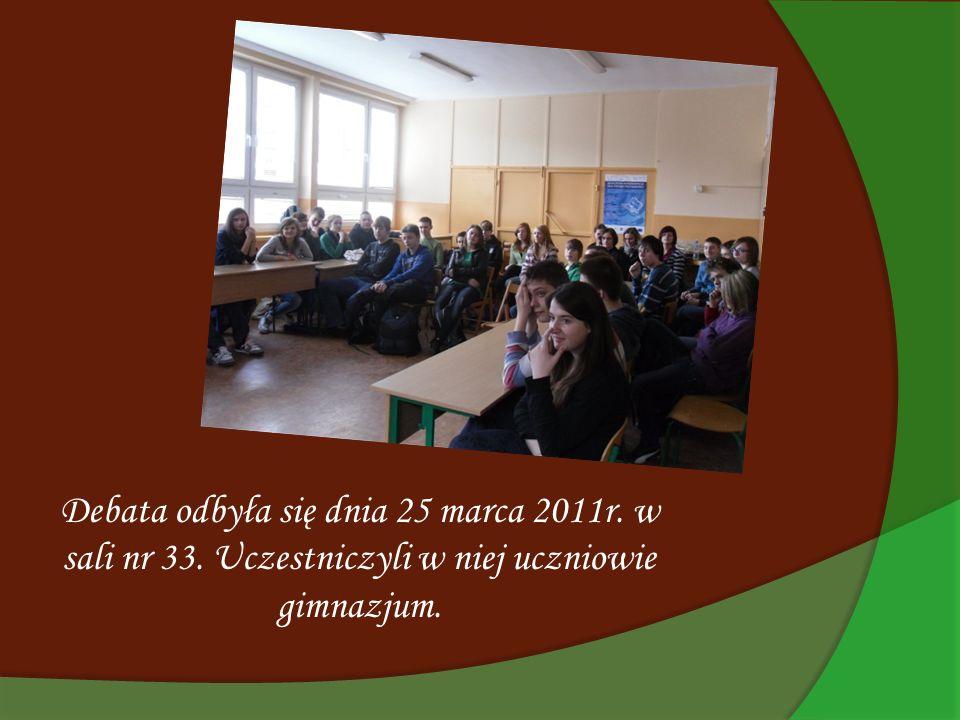 Debata odbyła się dnia 25 marca 2011r. w sali nr 33. Uczestniczyli w niej uczniowie gimnazjum.