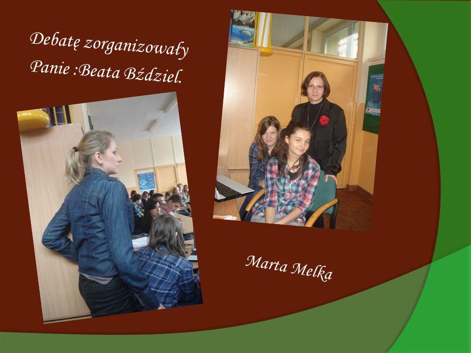 Debatę zorganizowały Panie :Beata Bździel. Marta Melka